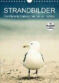 Strandbilder - Künstlerische Impressionen von der Nordsee (Wandkalender 2019 DIN A4 hoch) - Klaus Kunze