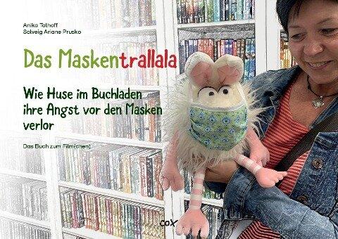 Das Maskentrallala. Wie Huse im Buchladen ihre Angst vor den Masken verlor - Anika Talhoff, Solveig Ariane Prusko