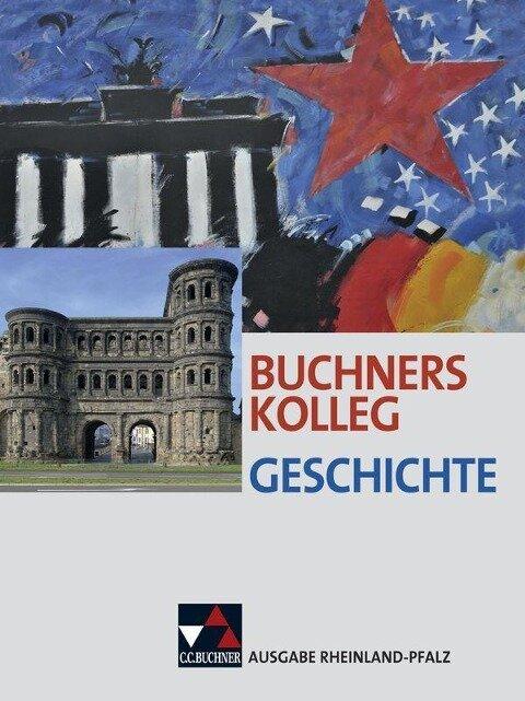 Buchners Kolleg Geschichte - Ausgabe Rheinland Pfalz. Lehrbuch - Dieter Brückner, Bernhard Brunner, Bert Freyberger, Peer Frieß, Christoph Hamann