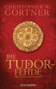 Die Tudor-Fehde - Christopher W. Gortner