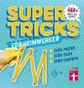 Supertricks für Heimwerker - Jakob Thoma