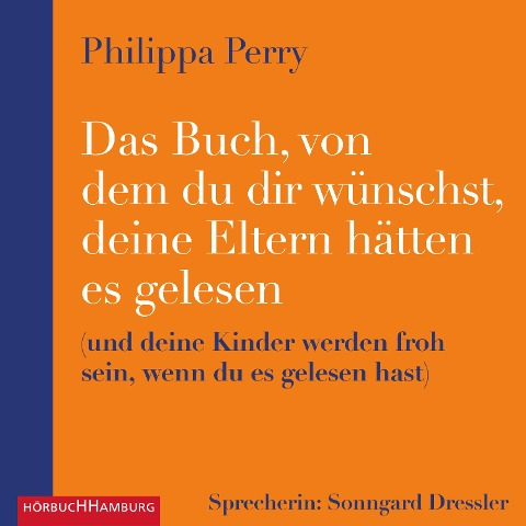 Das Buch, von dem du dir wünschst, deine Eltern hätten es gelesen - Philippa Perry