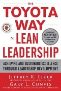 Toyota Way to Lean Leadership: Achieving and Sustaining Excellence through Leadership Development - Jeffrey K. Liker, Gary L. Convis