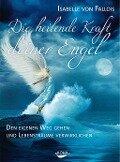 Die heilende Kraft deiner Engel - Isabelle von Fallois