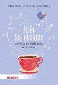 Heiße Schokolade und was die Seele sonst noch wärmt - Christa Spilling-Nöker
