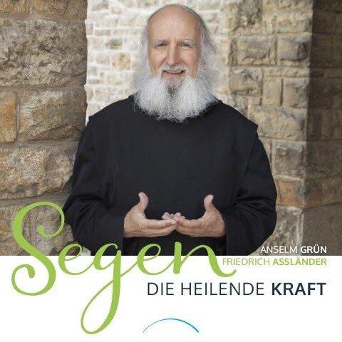 Segen - Die heilende Kraft - Anselm Grün, Friedrich Assländer