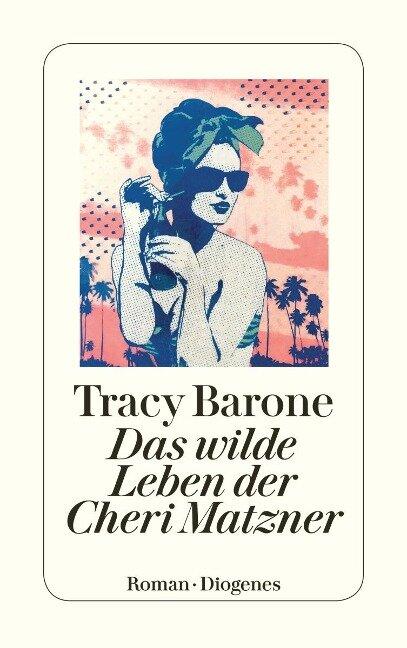 Das wilde Leben der Cheri Matzner - Tracy Barone