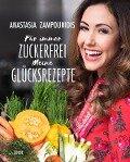 Für immer zuckerfrei - Meine Glücksrezepte - Anastasia Zampounidis