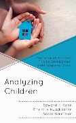 Analyzing Children: Psychological Structure, Trauma, Development, and Therapeutic Action - Edward I. Kohn, Christie Huddleston, Adele Kaufman
