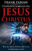 Unterdrückte Informationen über Jesus Christus - Frank Fabian