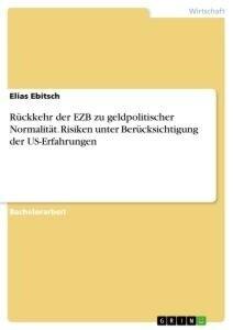 Rückkehr der EZB zu geldpolitischer Normalität. Risiken unter Berücksichtigung der US-Erfahrungen - Elias Ebitsch
