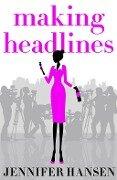 Making Headlines - Jennifer Hansen