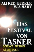 Alfred Bekker Science Fiction Abenteuer - Das Festival von Tasner - Alfred Bekker, W. A. Hary