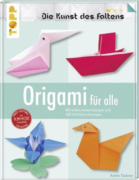 Origami für alle (Die Kunst des Faltens) - Armin Täubner