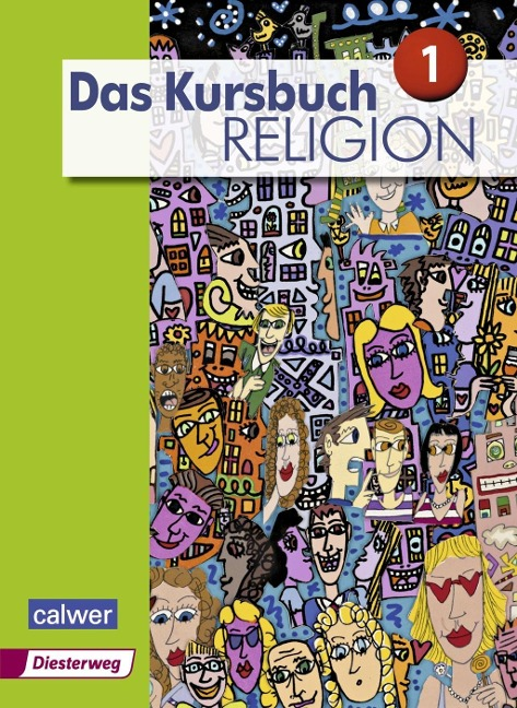 Das Kursbuch Religion 1. Schülerband - Heidrun Dierk, Petra Freudenberger-Lötz, Jürgen Heuschele, Ulrich Kämmerer, Michael Landgraf