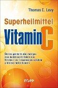 Superheilmittel Vitamin C - Thomas E. Levy