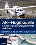 ARF-Flugmodelle richtig bauen, einstellen, abstimmen und tunen - Michael Seebacher