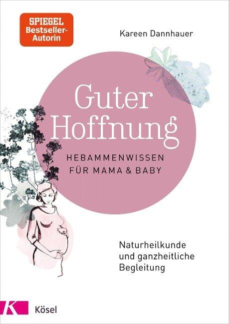 Guter Hoffnung - Hebammenwissen für Mama und Baby - Kareen Dannhauer