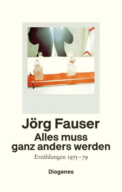 Alles muss ganz anders werden - Jörg Fauser