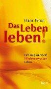 Das LEBEN leben! - Hans Piron