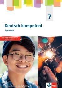 Deutsch kompetent 7. Arbeitsheft Klasse 7. Ausgabe Sachsen, Sachsen-Anhalt, Thüringen Gymnasium -