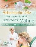 Ätherische Öle für gesunde und schmerzfreie Zähne - Karin Opitz-Kreher, Jutta Schreiber