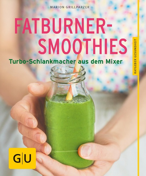 Fatburner-Smoothies - Marion Grillparzer