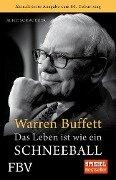 Warren Buffett - Das Leben ist wie ein Schneeball - Alice Schroeder