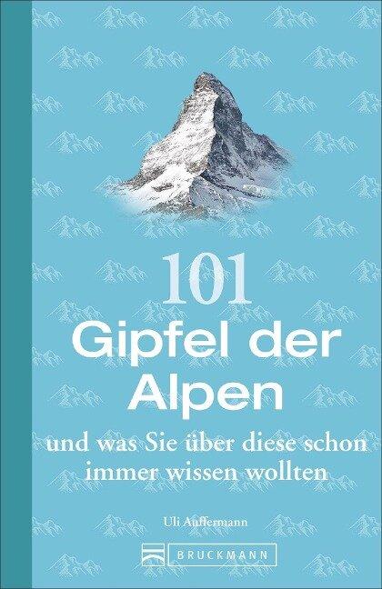 101 Gipfel der Alpen und was Sie über diese schon immer wissen wollten - Uli Auffermann