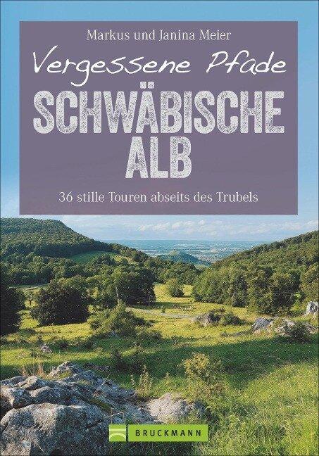 Vergessene Pfade Schwäbische Alb - Markus Meier, Janina Meier