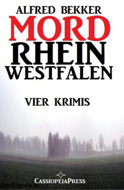 Mordrhein-Westfalen: Vier Krimis - Alfred Bekker