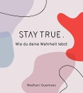 Stay true. - Madhavi Guemoes