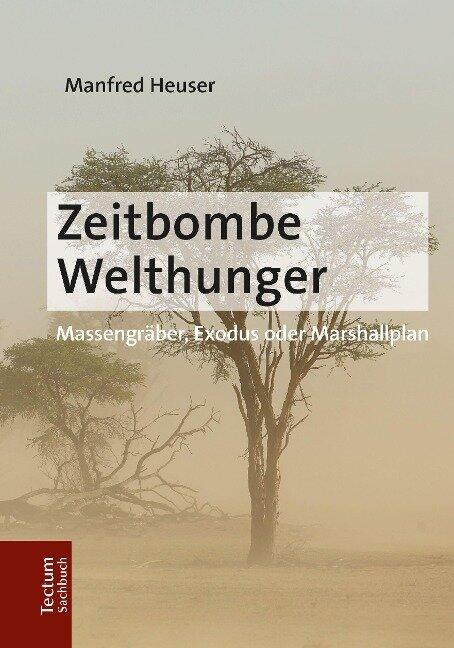 Zeitbombe Welthunger - Manfred Heuser