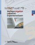 Verlagsratgeber Lektorat: Expertenwissen - Hans F Ebel, Frank Fischer, Walter Greulich, Hanns J Neubert, Katharina Neuser-Von Oettingen