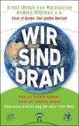 Wir sind dran. Club of Rome: Der große Bericht - Ernst Ulrich von Weizsäcker, Anders Wijkman