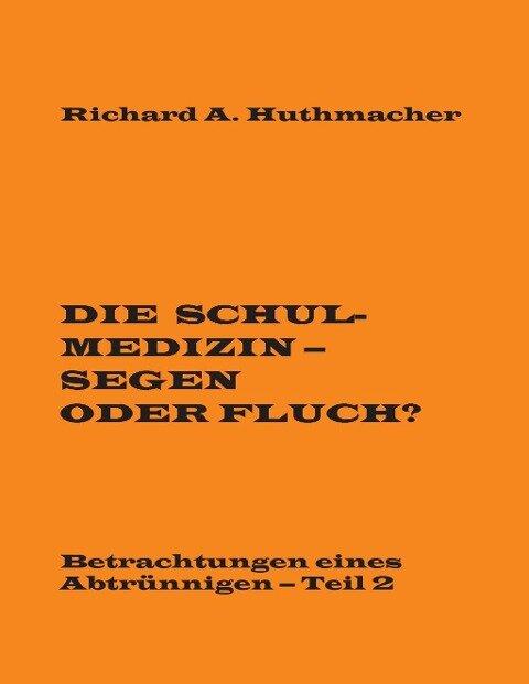 Die Schulmedizin - Segen oder Fluch? - Richard A. Huthmacher