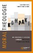 Moraltheologie kompakt. - Kerstin Schlögl-Flierl, Alexander Merkl