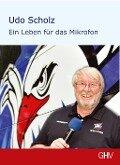 Ein Leben für das Mikrofon - Udo Scholz