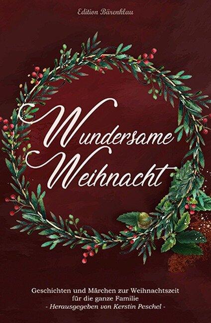 Wundersame Weihnacht - Geschichten und Märchen zur Weihnachtszeit für die ganze Familie - Kerstin Peschel