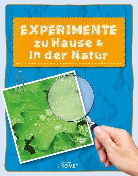 Experimente zu Hause & in der Natur - über 50 spannende Versuche - Sixta Görtz