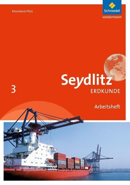 Seydlitz Erdkunde 3. Arbeitsheft. Realschulen plus. Rheinland-Pfalz -