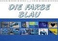 Die Farbe Blau (Wandkalender 2018 DIN A4 quer) - k. A. SchnelleWelten
