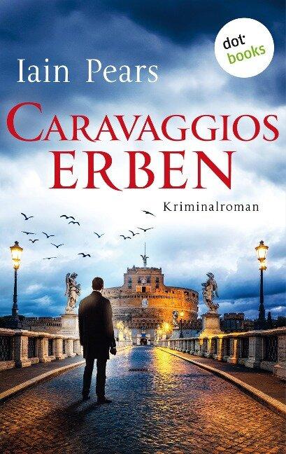 Caravaggios Erben: Ein Fall für Argyll und di Stefano - Band 2 - Iain Pears