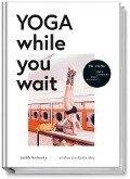 Yoga while you wait - Judith Stoletzky
