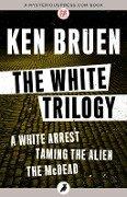 White Trilogy - Ken Bruen