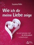 Wie ich dir meine Liebe zeige - Susanne Hühn