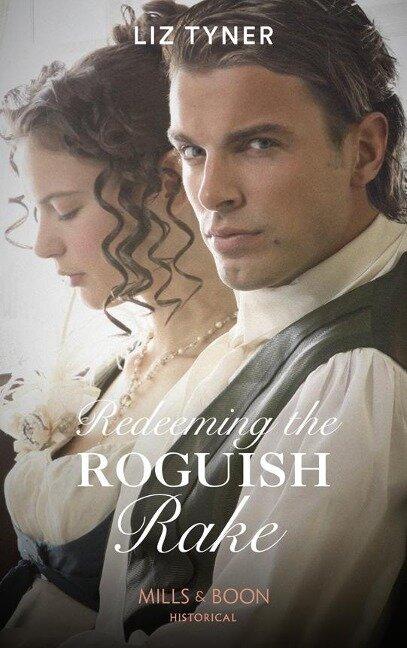 Redeeming The Roguish Rake (Mills & Boon Historical) - Liz Tyner