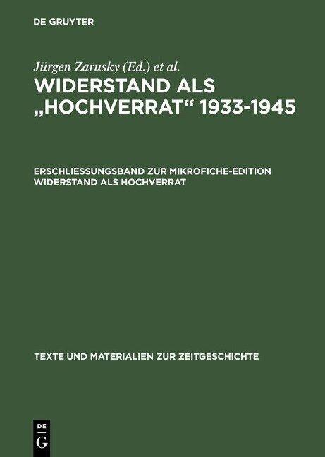 Erschließungsband zur Mikrofiche-Edition Widerstand als Hochverrat -