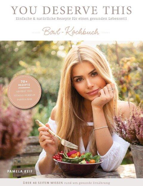 You deserve this. Bowl-Kochbuch. - Pamela Reif