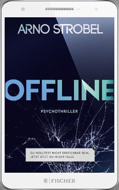 Offline - Du wolltest nicht erreichbar sein, Jetzt sitzt du in der Falle. - Arno Strobel